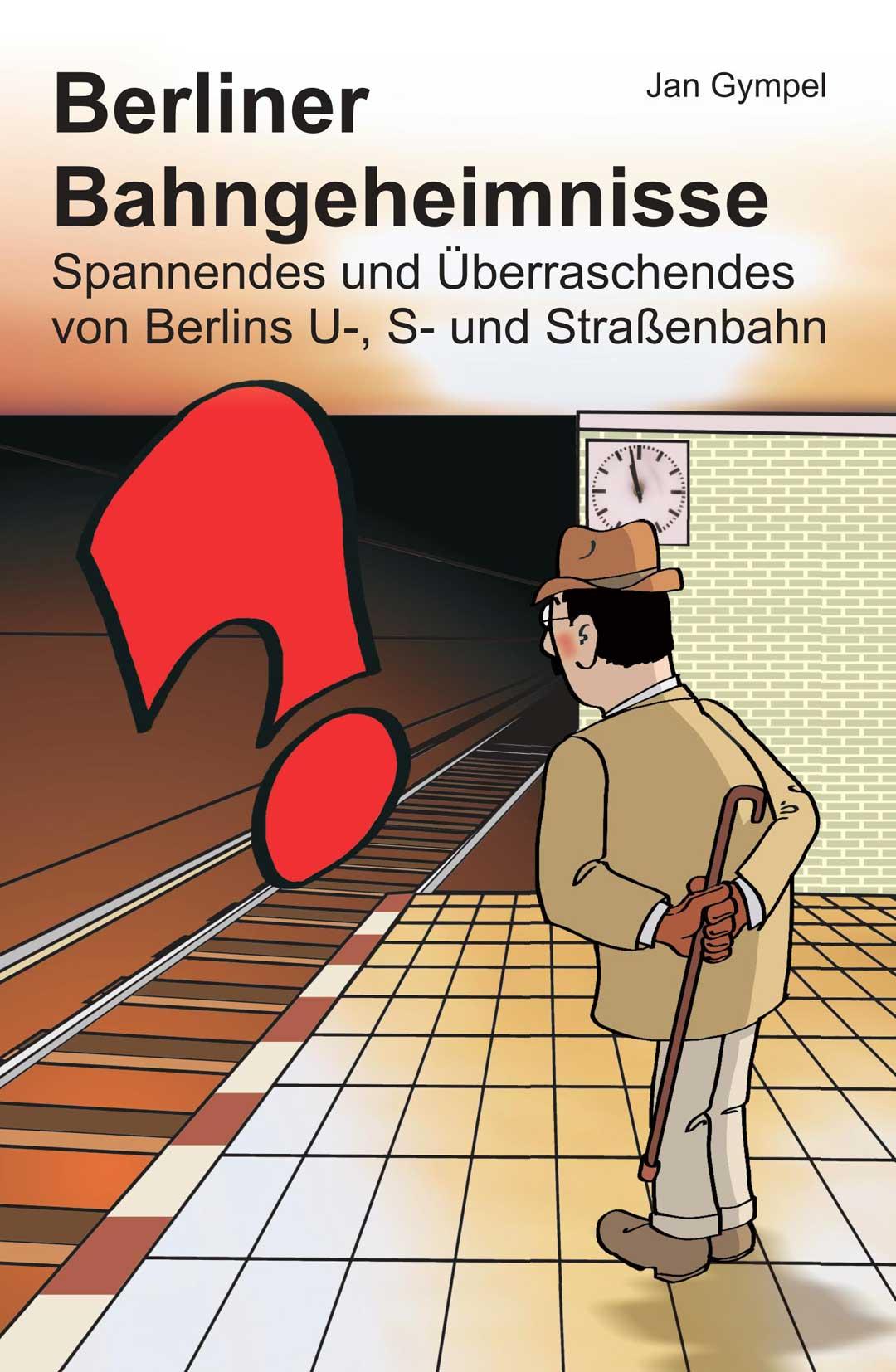 Nur am 23.09. um 18.00 Uhr: Buchpremiere in Wort und Bild Berliner Bahngeheimnisse